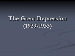 The Great Depression  (1929-1933)