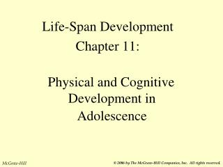 Life-Span Development Chapter 11:     Physical and Cognitive Development in Adolescence