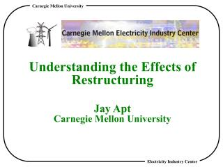 Understanding the Effects of Restructuring Jay Apt Carnegie Mellon University