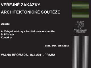 VEŘEJNÉ ZAKÁZKY ARCHITEKTONICKÉ SOUTĚŽE Obsah:  Veřejné zakázky - Architektonické soutěže
