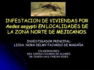 INFESTACION DE VIVIENDAS POR Aedes aegypti EN LOCALIDADES DE LA ZONA NORTE DE MEJICANOS