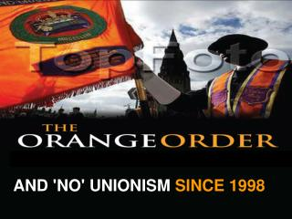 AND 'NO' UNIONISM  SINCE 1998
