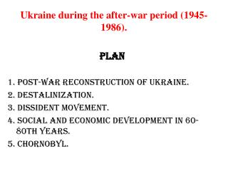 Ukraine during the after-war period (1945-1986).