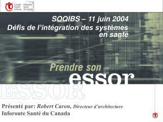 SOQIBS – 11 juin 2004 Défis de l'intégration des systèmes en santé