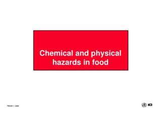 Chemical and physical  	hazards in food