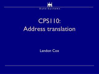 CPS110:  Address translation