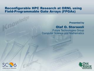 Reconfigurable HPC Research at ORNL using Field-Programmable Gate Arrays (FPGAs)
