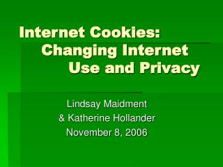 Internet Cookies:  Changing Internet    Use and Privacy