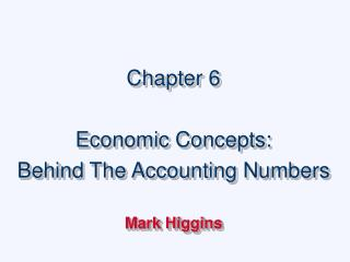 Chapter 6 Economic Concepts: Behind The Accounting Numbers Mark Higgins