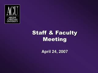 Staff & Faculty Meeting April 24, 2007