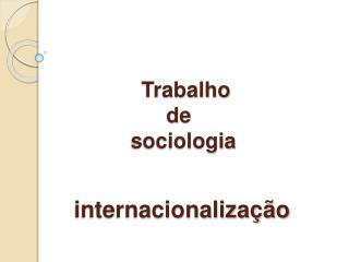 Trabalho                      de                sociologia        internacionaliza  o