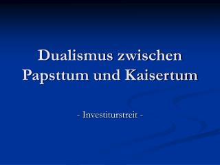 Dualismus zwischen Papsttum und Kaisertum