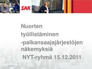 Nuorten työllistäminen  -palkansaajajärjestöjen näkemyksiä  NYT-ryhmä 15.12.2011