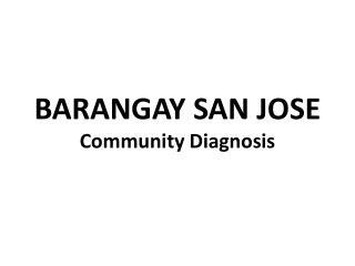 BARANGAY SAN JOSE Community Diagnosis