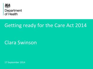 Getting ready for the Care Act 2014 Clara Swinson
