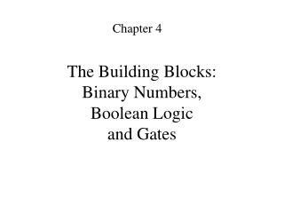 The Building Blocks: Binary Numbers, Boolean Logic and Gates