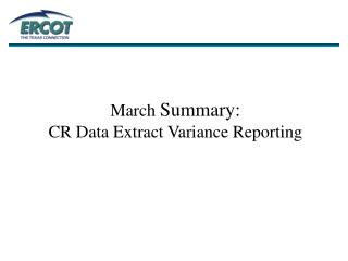March  Summary: CR Data Extract Variance Reporting