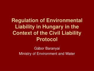 Regulation of Environmental Liability in Hungary in the Context of the Civil Liability Protocol
