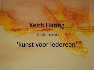 Keith Haring (�1958 � +1990 )