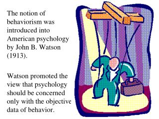 The notion of behaviorism was introduced into American psychology by John B. Watson (1913).