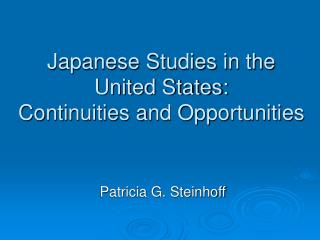 Japanese Studies in the United States:  Continuities and Opportunities