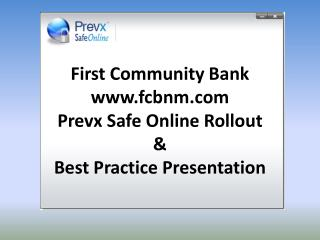 First Community Bank fcbnm Prevx Safe Online Rollout &  Best Practice Presentation