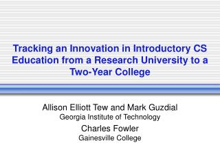 Allison Elliott Tew and Mark Guzdial Georgia Institute of Technology Charles Fowler