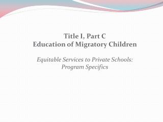 Title I, Part C Education of Migratory Children Equitable Services to Private Schools: