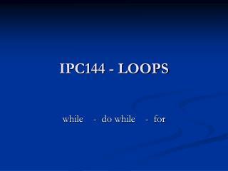 IPC144 - LOOPS