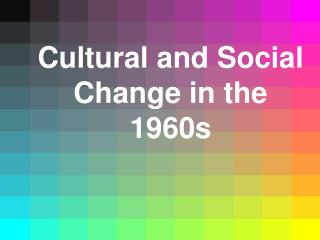 Cultural and Social Change in the 1960s