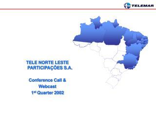 TELE NORTE LESTE PARTICIPAÇÕES S.A. Conference Call & Webcast 1 st  Quarter 2002