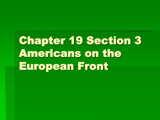 Chapter 19 Section 3  Americans on the European Front