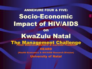 ANNEXURE FOUR & FIVE: Socio-Economic Impact of HIV/AIDS on KwaZulu Natal The Management Challenge