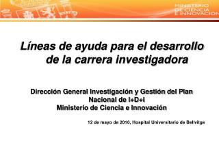 L neas de ayuda para el desarrollo de la carrera investigadora    Direcci n General Investigaci n y Gesti n del Plan Nac