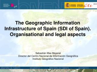 The Geographic Information Infrastructure of Spain SDI of Spain. Organisational and legal aspects