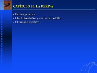 CAPÍTULO 10. LA DERIVA - Deriva genética - Efecto fundador y cuello de botella