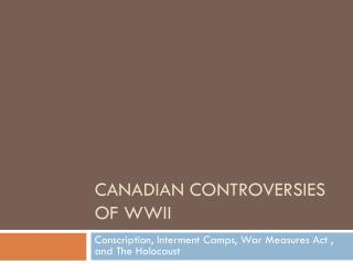 Canadian Controversies of WWII
