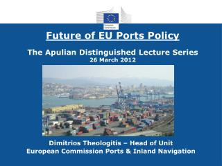 Future of EU Ports Policy The Apulian Distinguished Lecture Series 26 March 2012