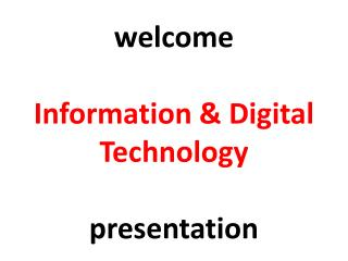 welcome Information & Digital Technology presentation