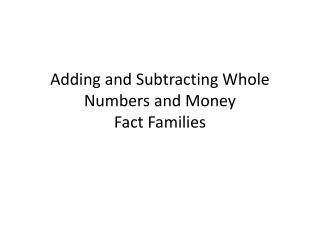 Adding and Subtracting Whole Numbers and Money Fact Families