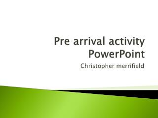 Pre arrival activity PowerPoint