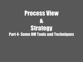 Process View &  Strategy Part 4- Some OM Tools and Techniques