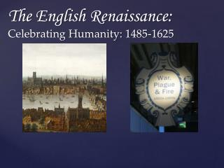 The English Renaissance: Celebrating Humanity: 1485-1625