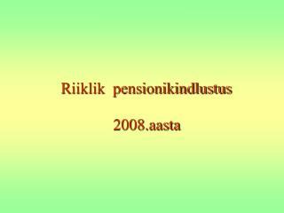 Riiklik  pensionikindlustus 2008.aasta