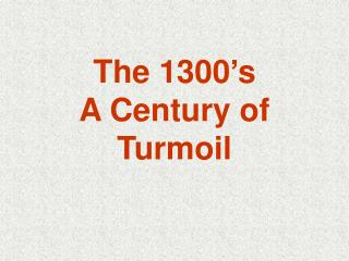 The 1300's  A Century of Turmoil