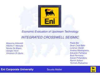 Economic Evaluation of Upstream Technology   INTEGRATED CROSSWELL SEISMIC