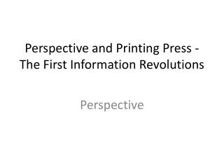 Perspective and Printing Press - The First Information Revolutions
