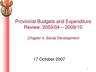 Provincial Budgets and Expenditure Review: 2003/04 – 2009/10 Chapter 4: Social Development
