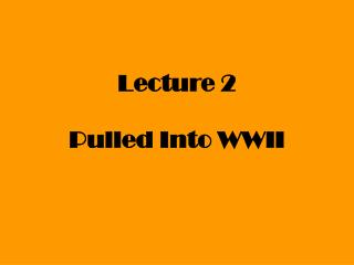 Lecture 2  Pulled Into WWII