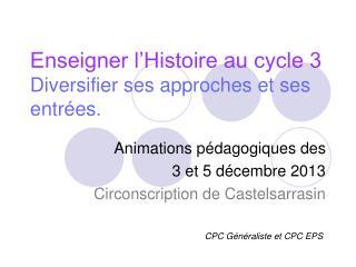 Enseigner l'Histoire au cycle 3 Diversifier ses approches et ses entrées.